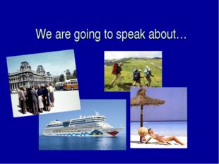 We are going to speak about…