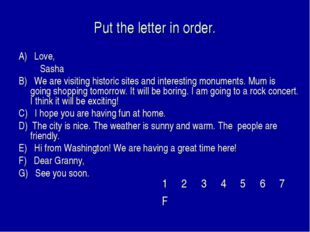 Put the letter in order. A) Love, Sasha B) We are visiting historic sites and