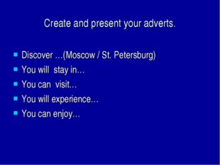 Discover …(Moscow / St. Petersburg) You will stay in… You can visit… You will