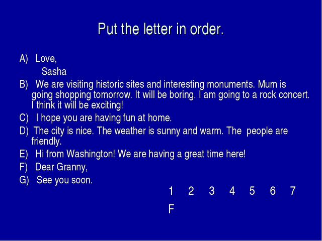Put the letter in order. A) Love, Sasha B) We are visiting historic sites and...