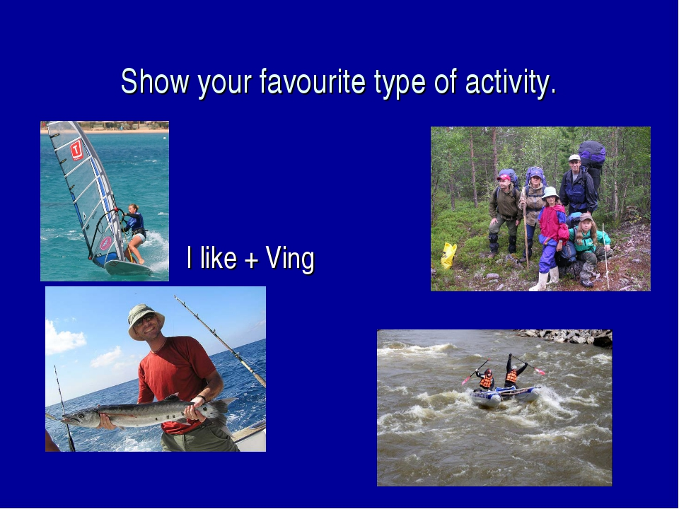 Show your favourite type of activity. I like + Ving