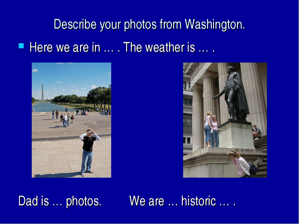 Describe your photos from Washington. Here we are in … . The weather is … . D...