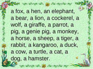 a fox, a hen, an elephant, a bear, a lion, a cockerel, a wolf, a giraffe, a