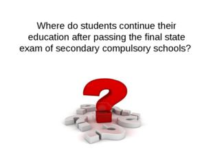 Where do students continue their education after passing the final state exam