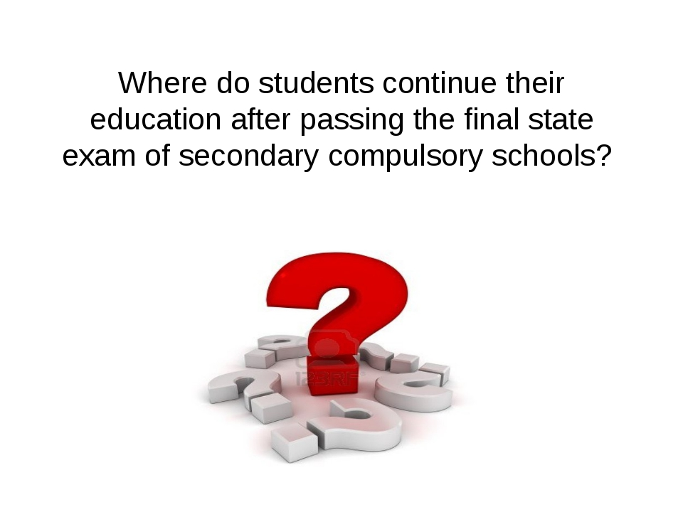 Where do students continue their education after passing the final state exam...