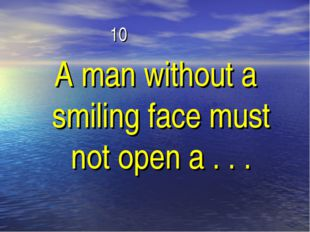 10 A man without a smiling face must not open a . . .