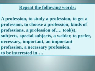 Repeat the following words: A profession, to study a profession, to get a pro