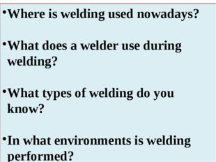 Where is welding used nowadays? What does a welder use during welding? What t