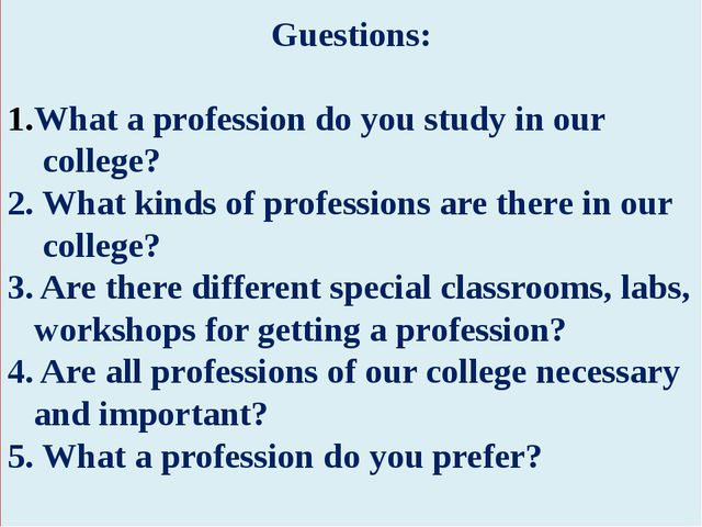 Guestions: What a profession do you study in our college? 2. What kinds of p...