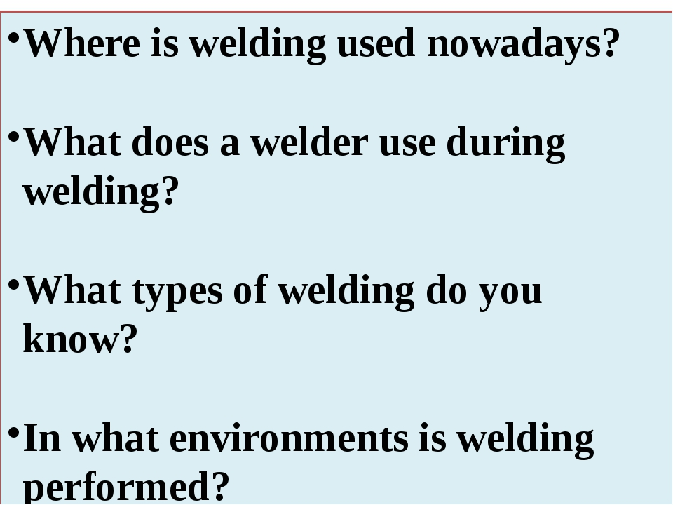 Where is welding used nowadays? What does a welder use during welding? What t...