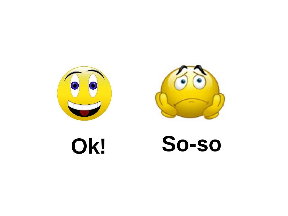Ok! So-so