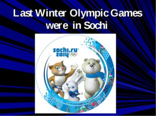 Last Winter Olympic Games were in Sochi