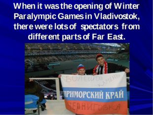 When it was the opening of Winter Paralympic Games in Vladivostok, there were