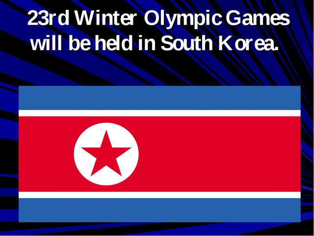 23rd Winter Olympic Games will be held in South Korea.