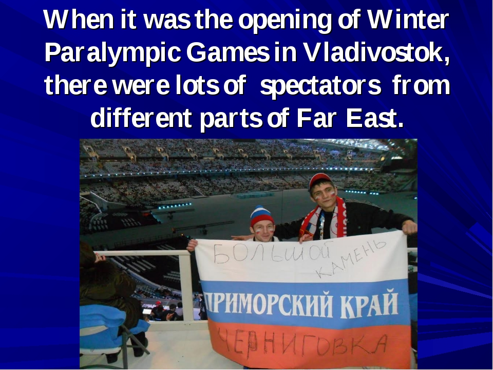 When it was the opening of Winter Paralympic Games in Vladivostok, there were...