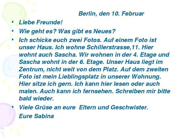 Berlin, den 10. Februar Liebe Freunde! Wie geht es? Was gibt es Neues? Ich s...
