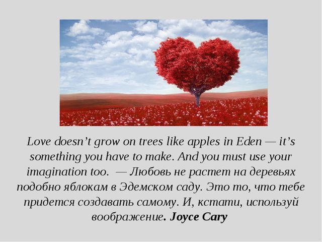 Love doesn't grow on trees like apples in Eden — it's something you have to m...