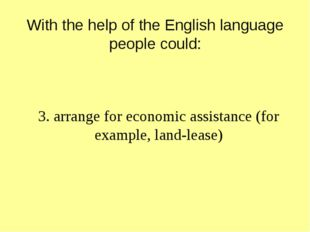 With the help of the English language people could: 3. arrange for economic