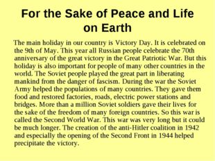 For the Sake of Peace and Life on Earth The main holiday in our country is Vi