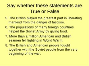 Say whether these statements are True or False 5. The British played the grea