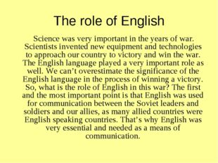 The role of English Science was very important in the years of war. Scientist