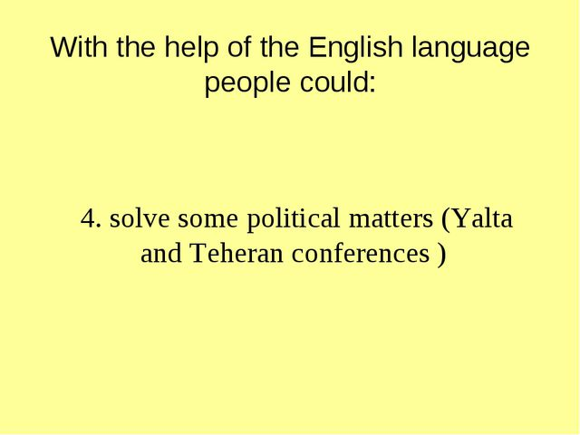 With the help of the English language people could: 4. solve some political...