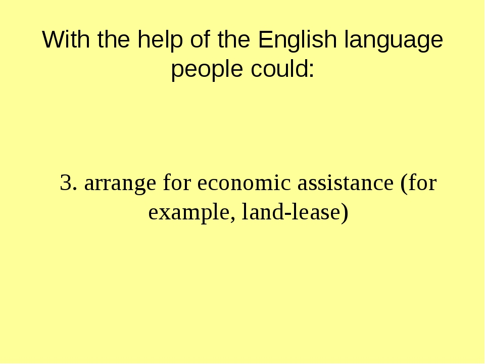 With the help of the English language people could: 3. arrange for economic...