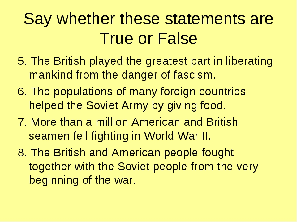 Say whether these statements are True or False 5. The British played the grea...