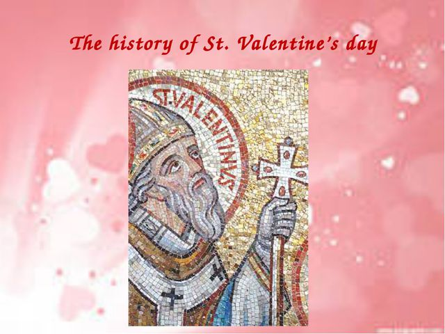 The history of St. Valentine's day