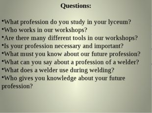 Questions: What profession do you study in your lyceum? Who works in our work