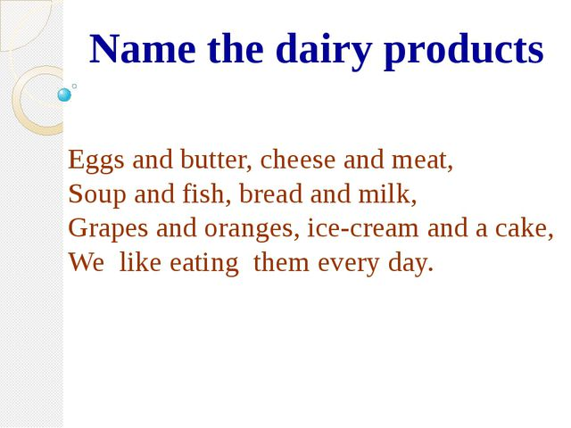 Name the dairy products Eggs and butter, cheese and meat, Soup and fish, bre...
