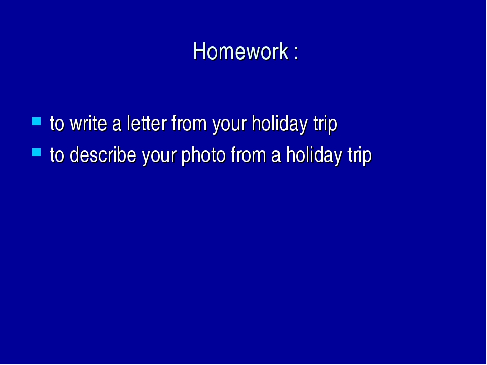 Homework : to write a letter from your holiday trip to describe your photo f...