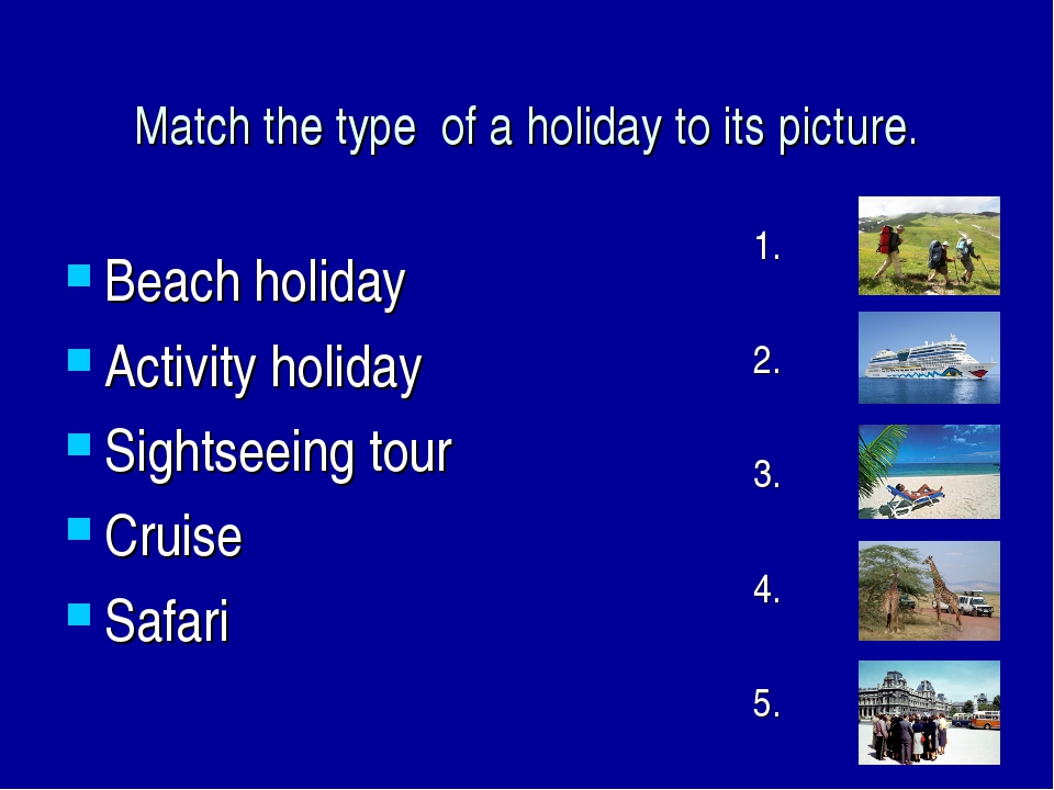 Match the type of a holiday to its picture. Beach holiday Activity holiday Si...