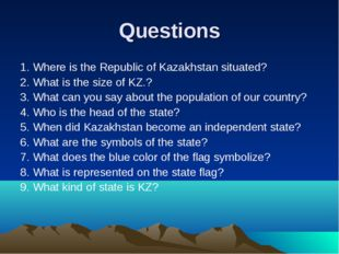 Questions 1. Where is the Republic of Kazakhstan situated? 2. What is the siz