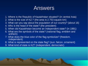 Answers 1. Where is the Republic of Kazakhstan situated? (in central Asia) 2.