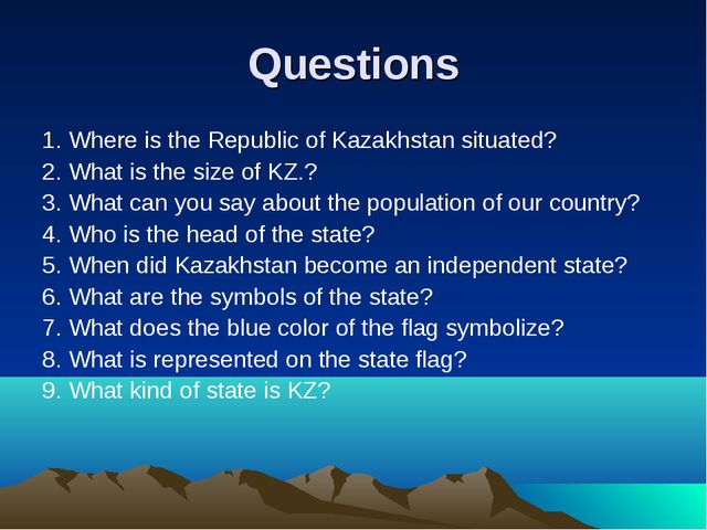 Questions 1. Where is the Republic of Kazakhstan situated? 2. What is the siz...