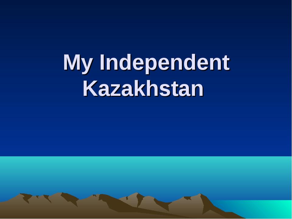 My Independent Kazakhstan