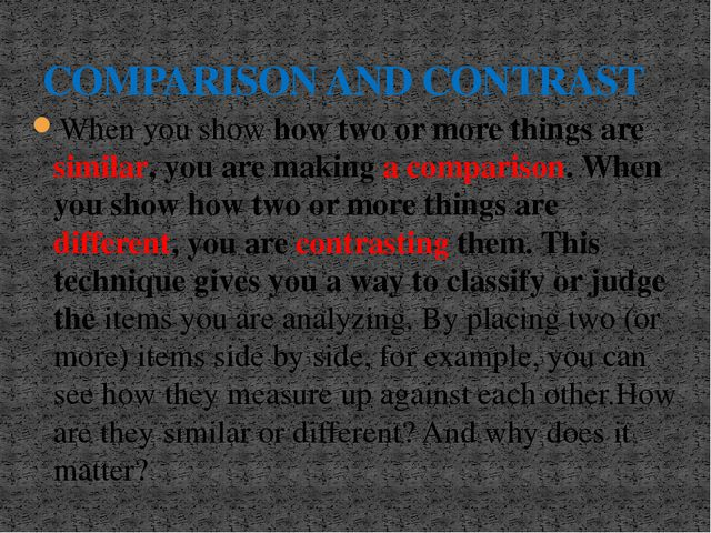 When you show how two or more things are similar, you are making a comparison...