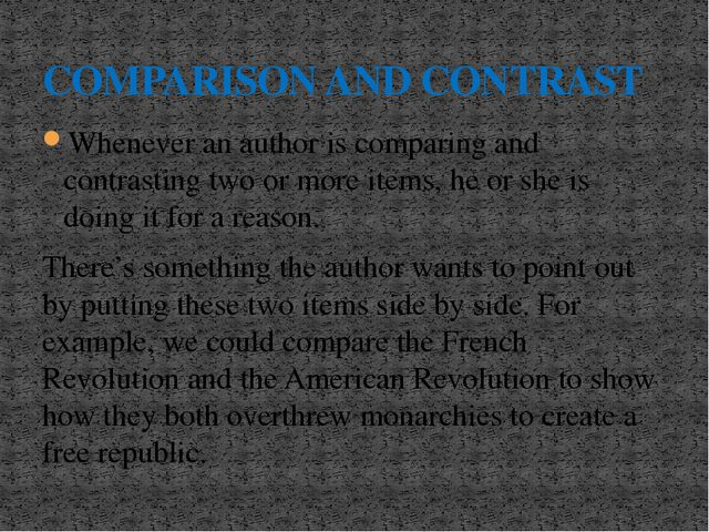 Whenever an author is comparing and contrasting two or more items, he or she...