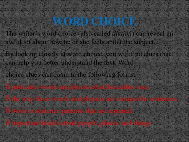 WORD CHOICE The writer's word choice (also called diction) can reveal an awfu...