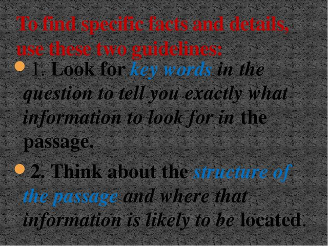 1. Look for key words in the question to tell you exactly what information to...