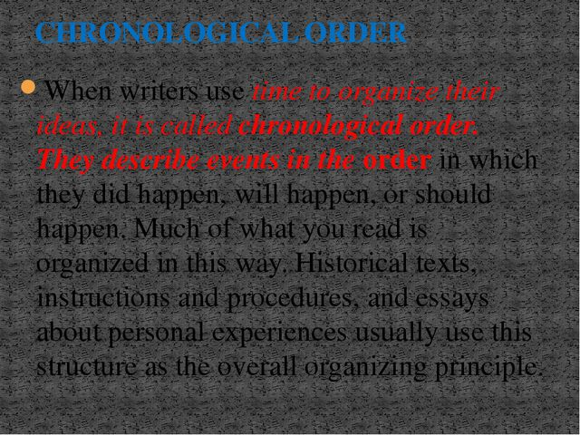 When writers use time to organize their ideas, it is called chronological ord...