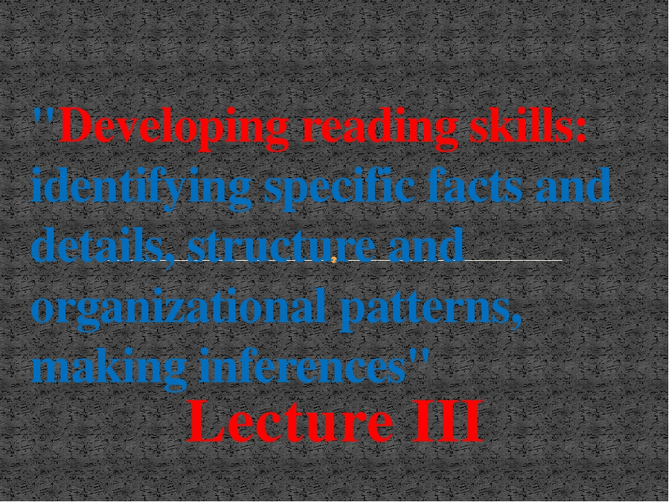 "Lecture III ""Developing reading skills: identifying specific facts and detail..."