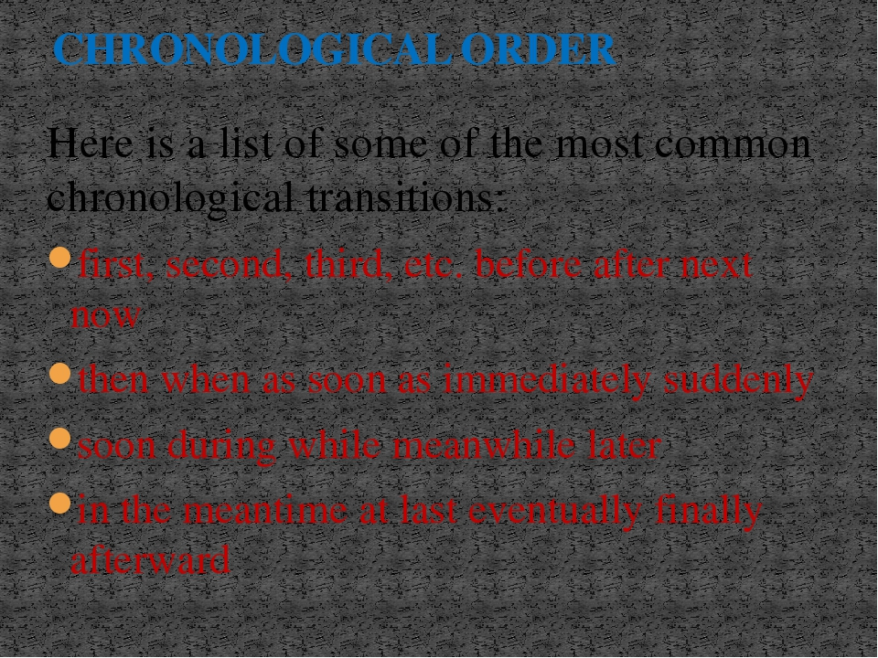 Here is a list of some of the most common chronological transitions: first, s...