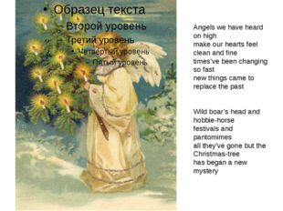 Angels we have heard on high make our hearts feel clean and fine times've bee
