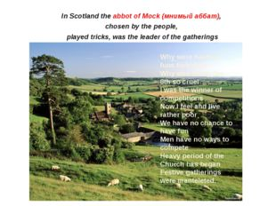 In Scotland the abbot of Mock (мнимый аббат), chosen by the people, played tr