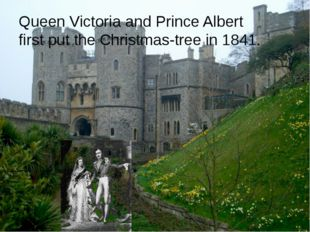 Queen Victoria and Prince Albert first put the Christmas-tree in 1841.