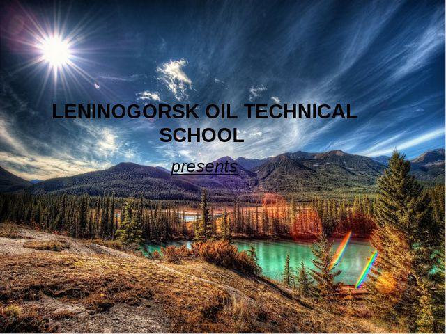 LENINOGORSK OIL TECHNICAL SCHOOL presents