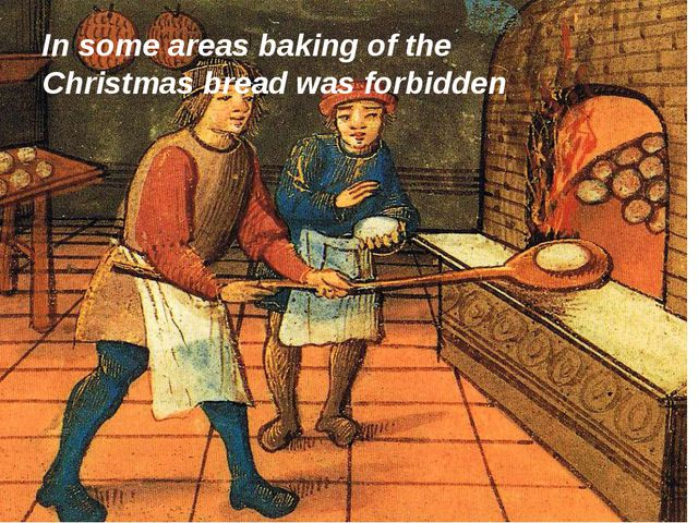 In some areas baking of the Christmas bread was forbidden
