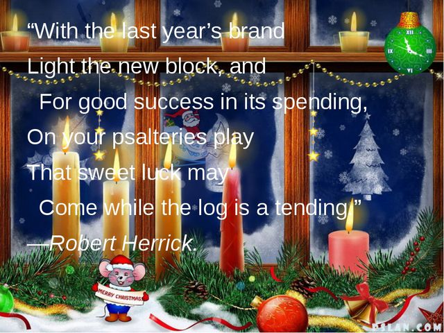 """""""With the last year's brand Light the new block, and For good success in it..."""